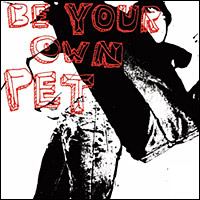 Be Your Own Pet CD - Click Image to Close